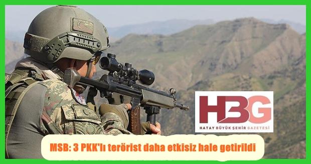 MSB: 3 PKK'lı terörist daha etkisiz hale getirildi