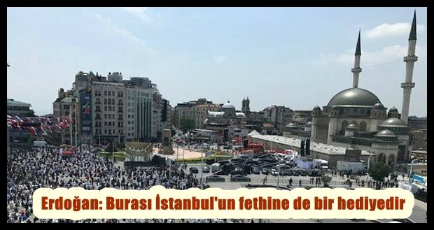 Cumhurbaşkanı Erdoğan: Burası İstanbul'un fethine de bir hediyedir