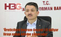 Bakan Pakdemirli: 'Üreticilere bayram öncesi 1,5 milyar lirayı aşkın ödeme yapacağız'