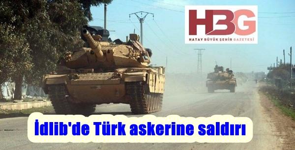 İdlib'de Türk askerine saldırı