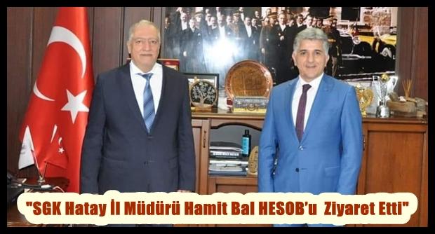 """""""SGK Hatay İl Müdürü Hamit Bal HESOB'u  Ziyaret Etti"""""""