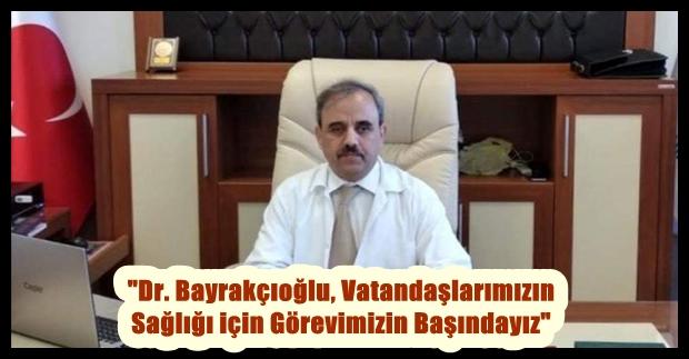 """""""Dr. Bayrakçıoğlu, Vatandaşlarımızın Sağlığı için Görevimizin Başındayız"""""""