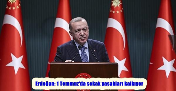 Erdoğan: 1 Temmuz'da sokak yasakları kalkıyor