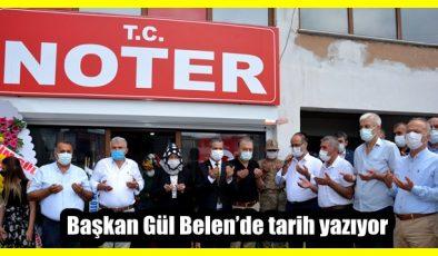 Başkan Gül Belen'de tarih yazıyor