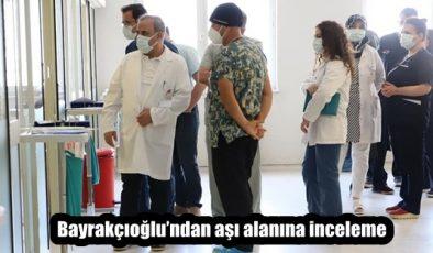 Bayrakçıoğlu'ndan aşı alanına inceleme