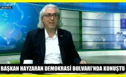 BAŞKAN HAYZARAN DEMOKRASİ BULVARI'NDA KONUŞTU