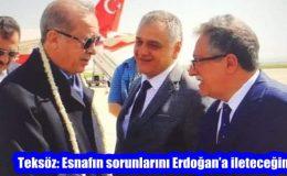 Teksöz: Esnafın sorunlarını Erdoğan'a ileteceğim