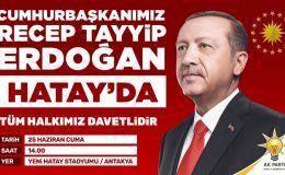 Cumhurbaşkanı sayın Recep Tayyip Erdoğan Hatay'a geliyor