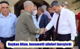 Başkan Altan, husumetli aileleri barıştırdı