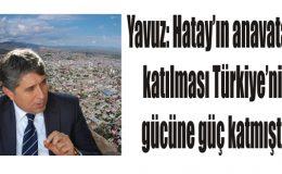 Yavuz: Hatay'ın anavatana katılması Türkiye'nin gücüne güç katmıştır