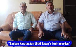 """""""Başkan Karataş'tan Lütfü Savaş'a hodri meydan"""""""