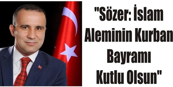 """""""Sözer: İslam Aleminin Kurban Bayramı Kutlu Olsun"""""""