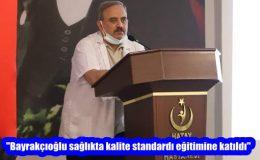 """""""Bayrakçıoğlu sağlıkta kalite standardı eğitimine katıldı"""""""