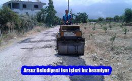 Arsuz Belediyesi fen işleri hız kesmiyor