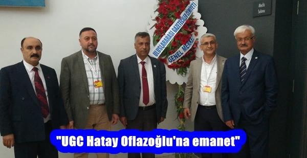 """""""UGC Hatay Oflazoğlu'na emanet"""""""