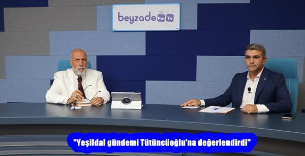 """""""Yeşildal gündemi Tütüncüoğlu'na değerlendirdi"""""""