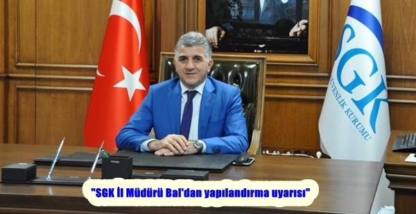 """""""SGK İl Müdürü Bal'dan yapılandırma uyarısı"""""""
