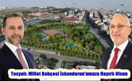 Tosyalı: Millet Bahçesi İskenderun'umuza Hayırlı Olsun
