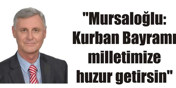 """""""Mursaloğlu: Kurban Bayramı milletimize huzur getirsin"""""""