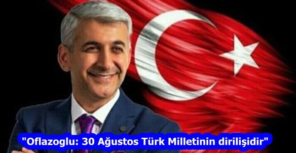 """""""Oflazoglu: 30 Ağustos Türk Milletinin dirilişidir"""""""