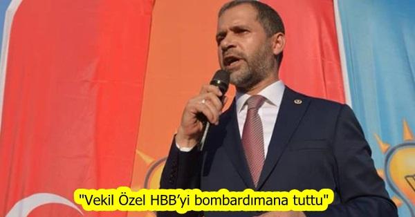 """""""Vekil Özel HBB'yi bombardımana tuttu"""""""