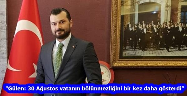 """""""Gülen: 30 Ağustos vatanın bölünmezliğini bir kez daha gösterdi"""""""