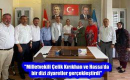 """""""Milletvekili Çelik Kırıkhan ve Hassa'da bir dizi ziyaretler gerçekleştirdi"""""""