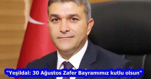 """""""Yeşildal: 30 Ağustos Zafer Bayramımız kutlu olsun"""""""