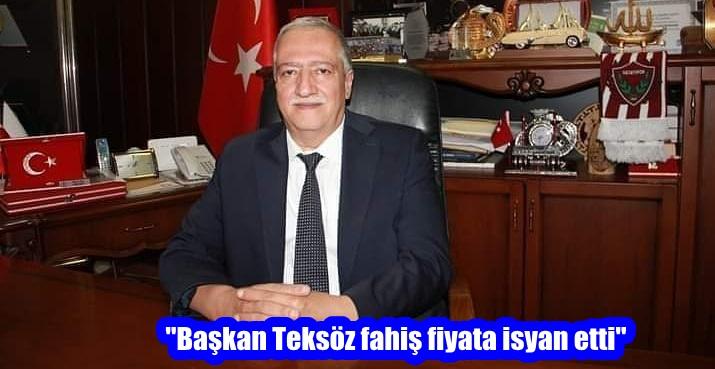 """Başkan Teksöz fahiş fiyata isyan etti"""