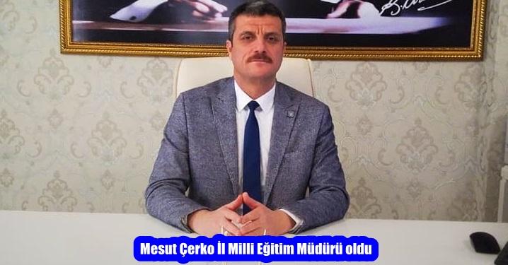 Mesut Çerko İl Milli Eğitim Müdürü oldu
