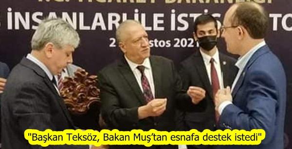 """""""Başkan Teksöz, Bakan Muş'tan esnafa destek istedi"""""""