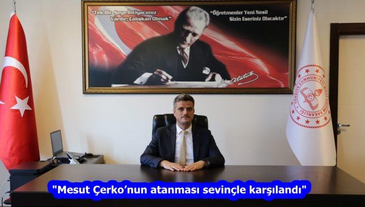 """""""Mesut Çerko'nun atanması sevinçle karşılandı"""""""