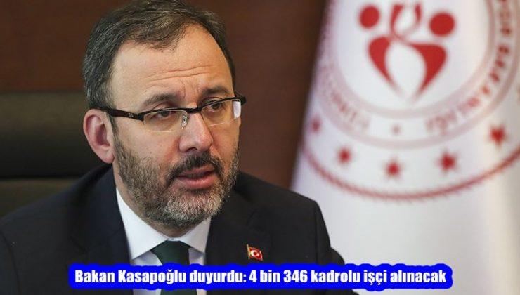 Bakan Kasapoğlu duyurdu: 4 bin 346 kadrolu işçi alınacak