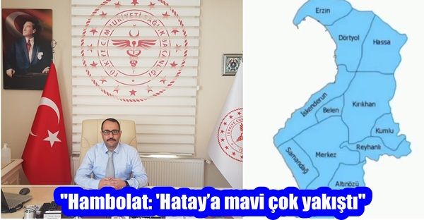 """""""Hambolat: 'Hatay'a mavi çok yakıştı"""""""