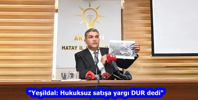 """""""Yeşildal: Hukuksuz satışa yargı DUR dedi"""""""