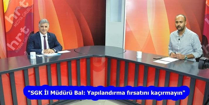 """""""SGK İl Müdürü Bal: Yapılandırma fırsatını kaçırmayın"""""""