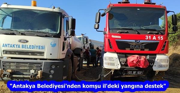 """""""Antakya Belediyesi'nden komşu il'deki yangına destek"""""""