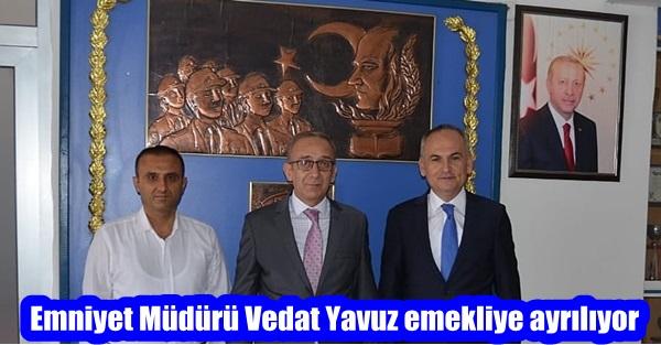 Emniyet Müdürü Vedat Yavuz emekliye ayrılıyor