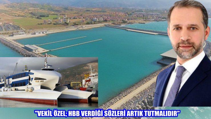 """""""VEKİL ÖZEL; HBB VERDİĞİ SÖZLERİ ARTIK TUTMALIDIR"""""""