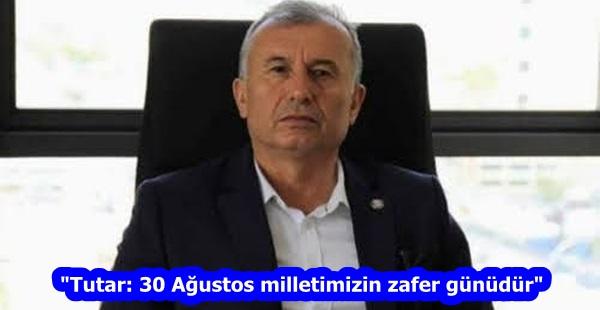 """""""Tutar: 30 Ağustos milletimizin zafer günüdür"""""""
