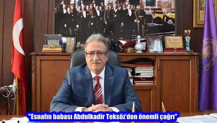 """""""Esnafın babası Abdulkadir Teksöz'den önemli çağrı"""""""