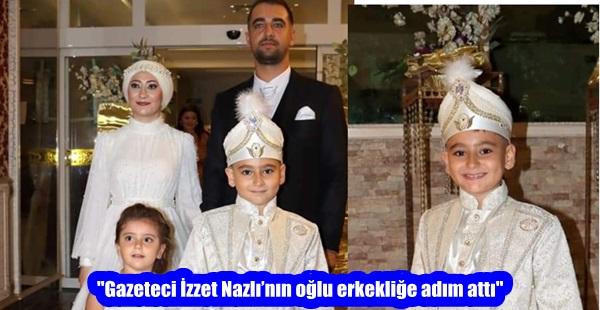 """""""Gazeteci İzzet Nazlı'nın oğlu erkekliğe adım attı"""""""