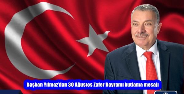 Başkan Yılmaz'dan 30 Ağustos Zafer Bayramı kutlama mesajı