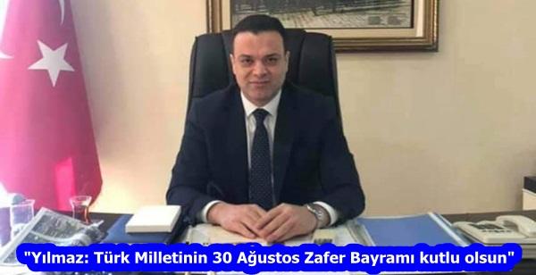 """""""Yılmaz: Türk Milletinin 30 Ağustos Zafer Bayramı kutlu olsun"""""""
