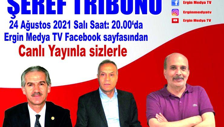 Şeref Tribünü bu akşam Ergin Medya TV'de önemli konuklarını ağırlıyor