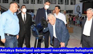 """""""Antakya Belediyesi astronomi meraklılarını buluşturdu"""""""