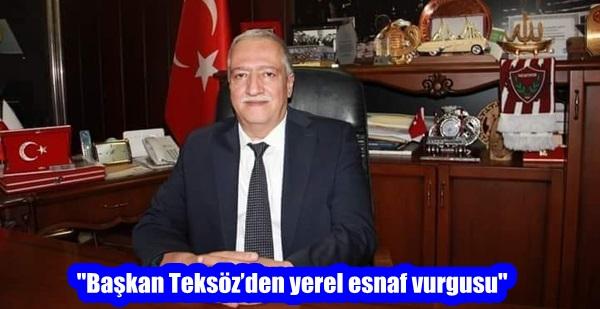 """""""Başkan Teksöz'den yerel esnaf vurgusu"""""""