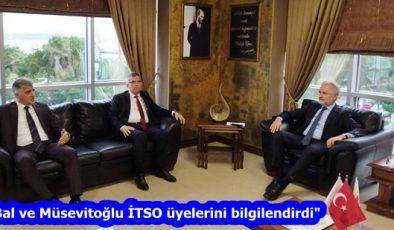 """""""Bal ve Müsevitoğlu İTSO üyelerini bilgilendirdi"""""""
