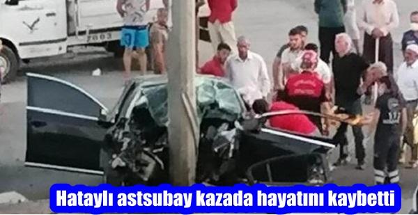 Hataylı astsubay kazada hayatını kaybetti