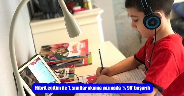 Hibrit eğitim ile 1. sınıflar okuma yazmada '% 98' başarılı